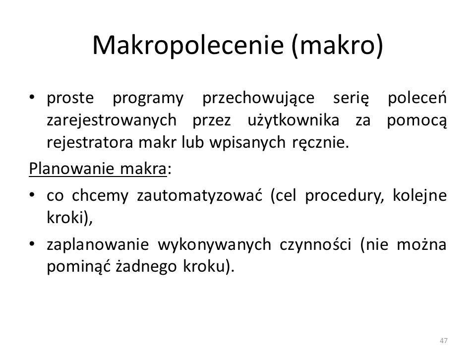 47 Makropolecenie (makro) proste programy przechowujące serię poleceń zarejestrowanych przez użytkownika za pomocą rejestratora makr lub wpisanych ręc