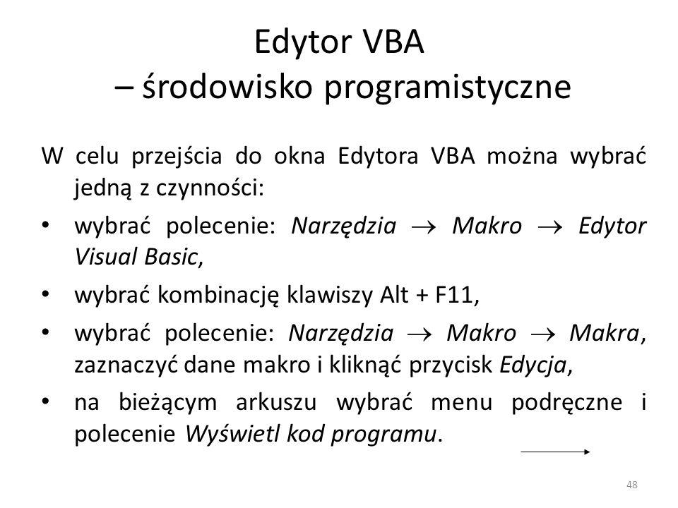 48 Edytor VBA – środowisko programistyczne W celu przejścia do okna Edytora VBA można wybrać jedną z czynności: wybrać polecenie: Narzędzia Makro Edyt