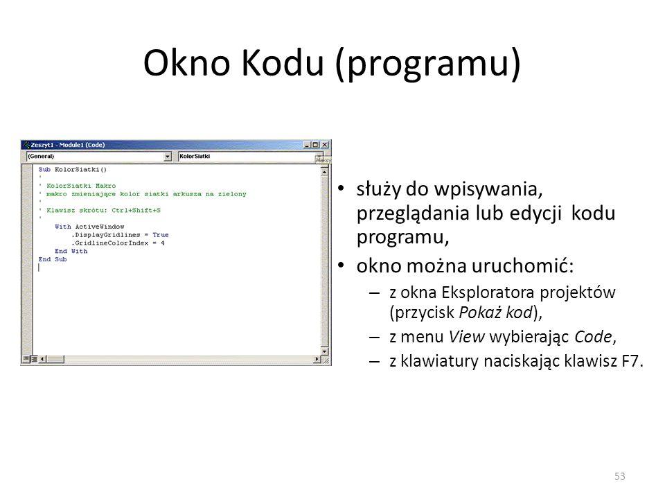 53 Okno Kodu (programu) służy do wpisywania, przeglądania lub edycji kodu programu, okno można uruchomić: – z okna Eksploratora projektów (przycisk Po