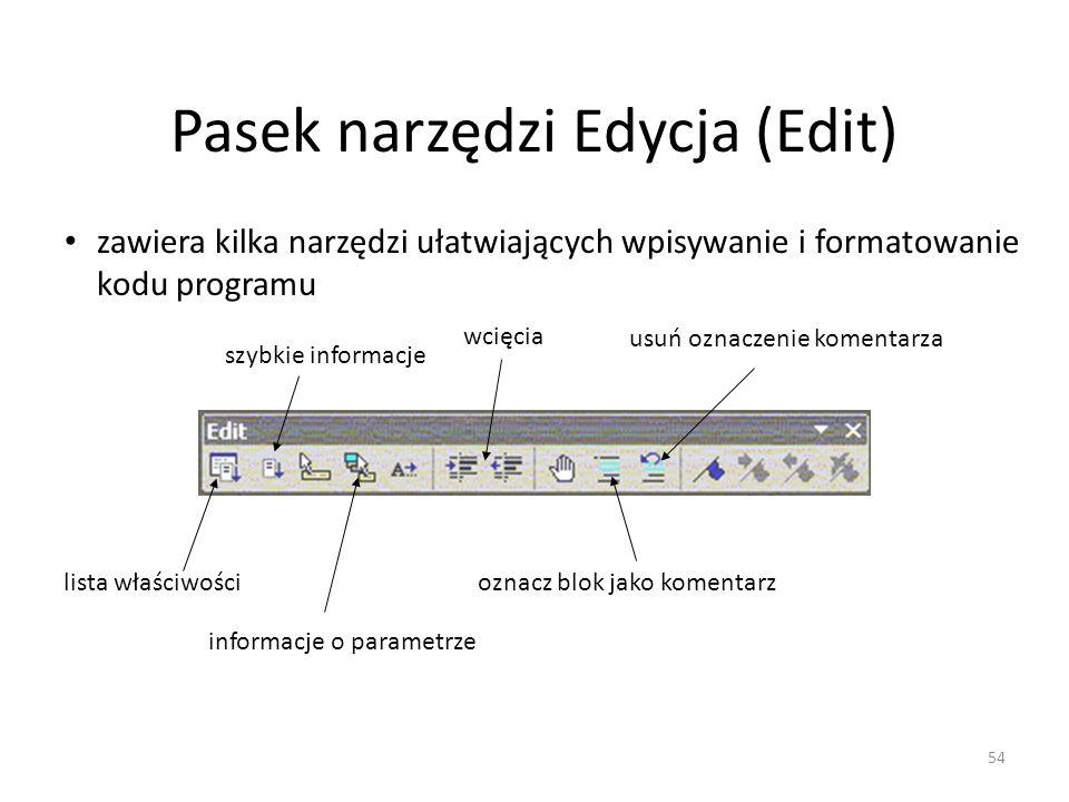 54 Pasek narzędzi Edycja (Edit) zawiera kilka narzędzi ułatwiających wpisywanie i formatowanie kodu programu lista właściwości szybkie informacje info