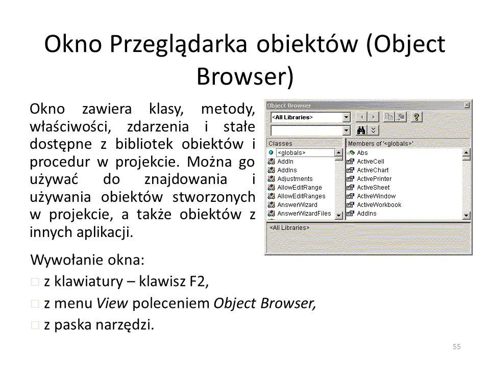 55 Okno Przeglądarka obiektów (Object Browser) Okno zawiera klasy, metody, właściwości, zdarzenia i stałe dostępne z bibliotek obiektów i procedur w p