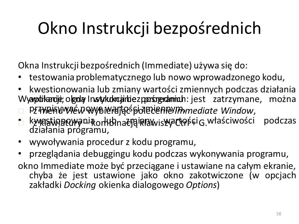 58 Okno Instrukcji bezpośrednich Okna Instrukcji bezpośrednich (Immediate) używa się do: testowania problematycznego lub nowo wprowadzonego kodu, kwes