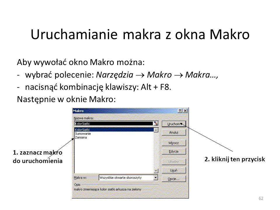 62 Uruchamianie makra z okna Makro Aby wywołać okno Makro można: -wybrać polecenie: Narzędzia Makro Makra…, -nacisnąć kombinację klawiszy: Alt + F8. N