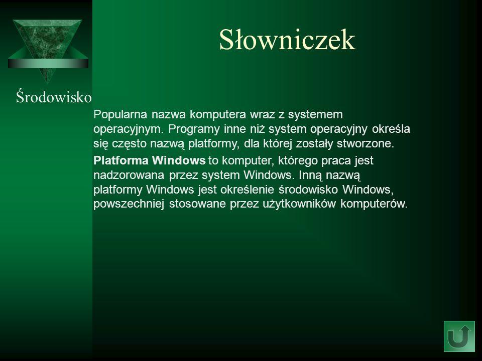 Słowniczek Środowisko Popularna nazwa komputera wraz z systemem operacyjnym. Programy inne niż system operacyjny określa się często nazwą platformy, d