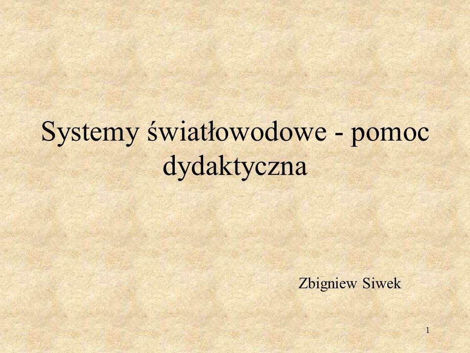 1 Systemy światłowodowe - pomoc dydaktyczna Zbigniew Siwek