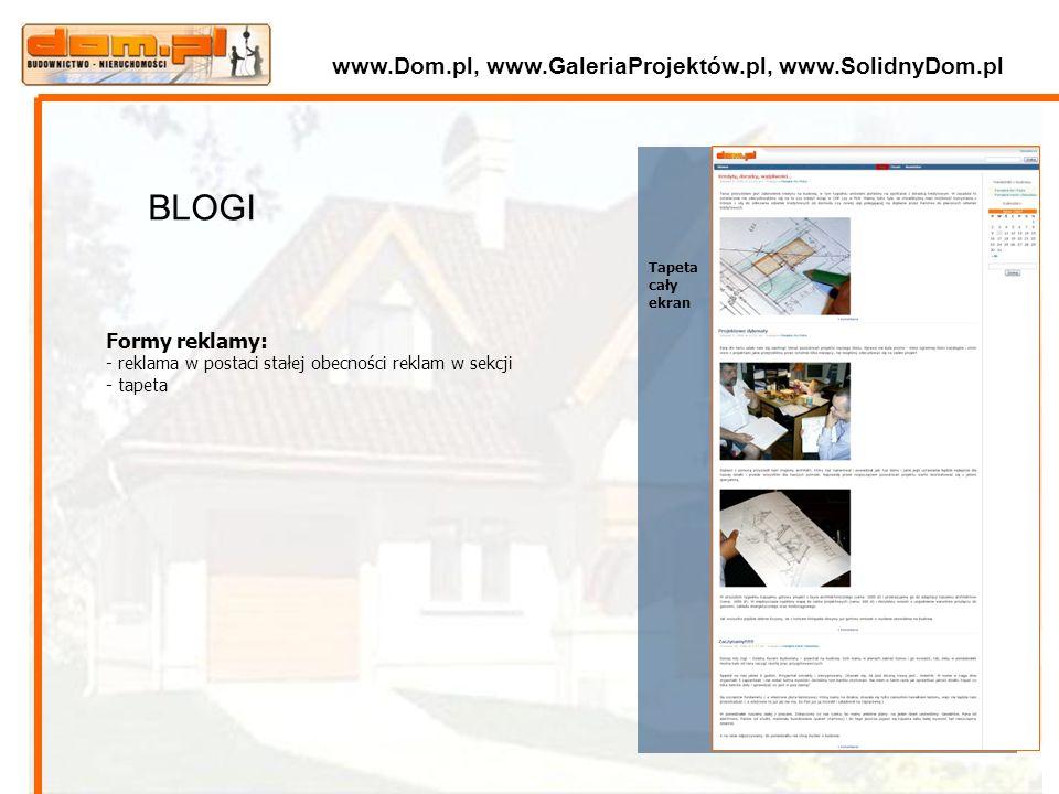 Tapeta cały ekran Formy reklamy: - reklama w postaci stałej obecności reklam w sekcji - tapeta BLOGI www.Dom.pl, www.GaleriaProjektów.pl, www.SolidnyD