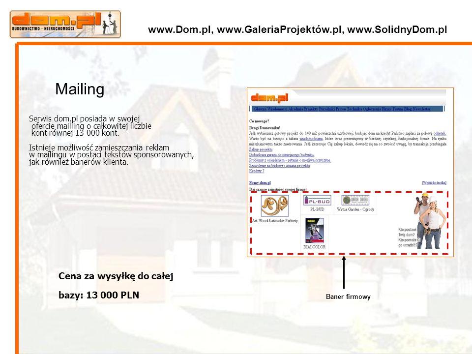 Mailing www.Dom.pl, www.GaleriaProjektów.pl, www.SolidnyDom.pl Baner firmowy Serwis dom.pl posiada w swojej ofercie mailling o całkowitej liczbie kont