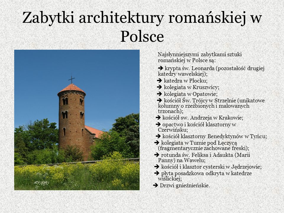 Zabytki architektury romańskiej w Polsce Najsłynniejszymi zabytkami sztuki romańskiej w Polsce są: krypta św.