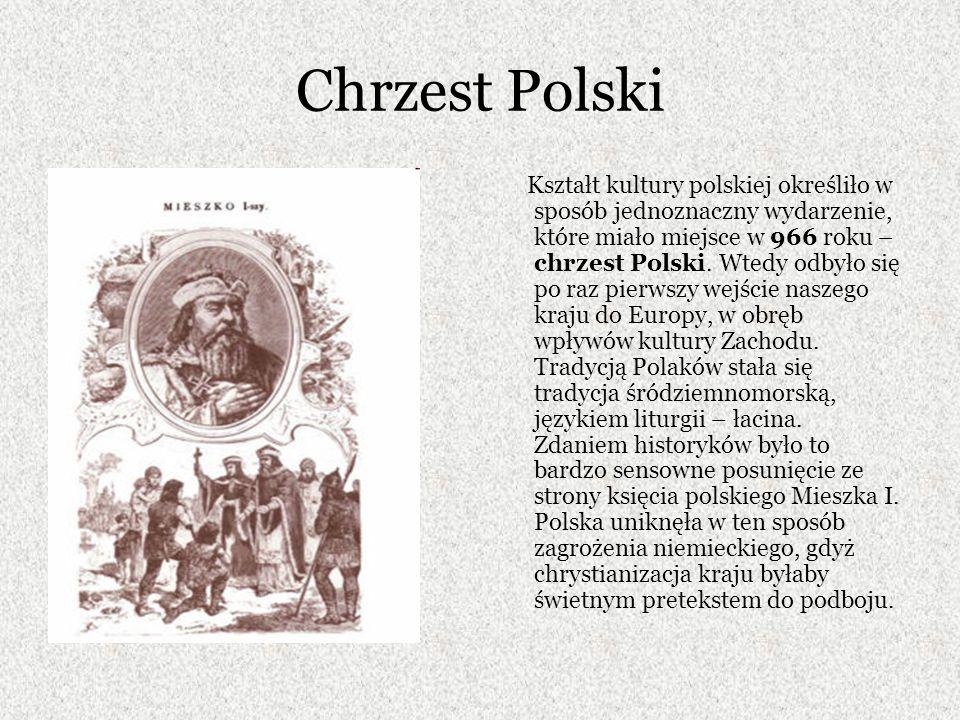 Chrzest Polski Kształt kultury polskiej określiło w sposób jednoznaczny wydarzenie, które miało miejsce w 966 roku – chrzest Polski.