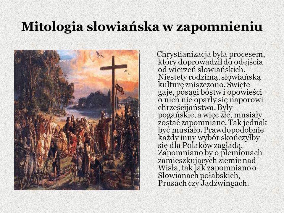 Mitologia słowiańska w zapomnieniu Chrystianizacja była procesem, który doprowadził do odejścia od wierzeń słowiańskich.