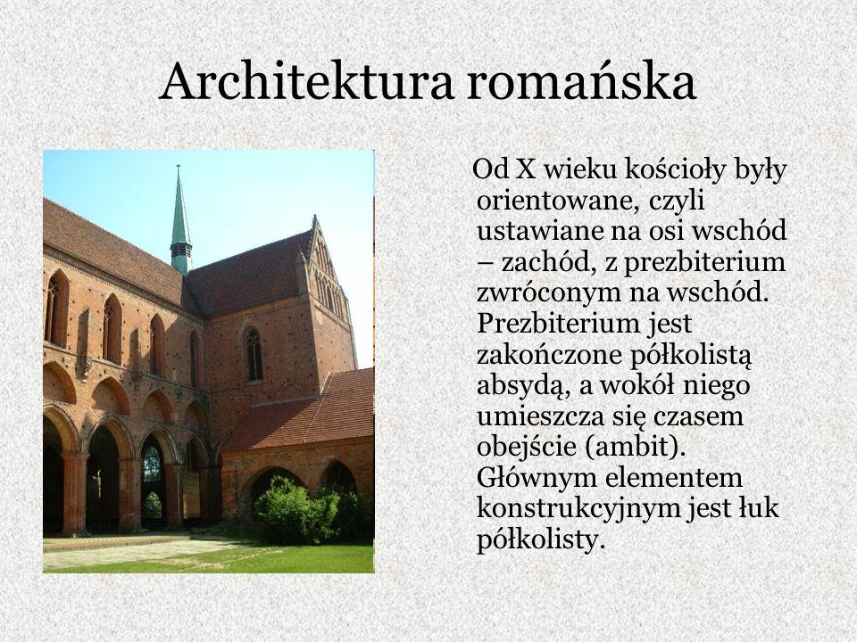 Architektura romańska Od X wieku kościoły były orientowane, czyli ustawiane na osi wschód – zachód, z prezbiterium zwróconym na wschód.