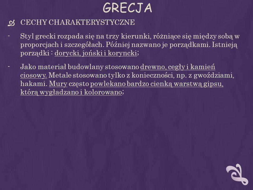 GRECJA CECHY CHARAKTERYSTYCZNE -Styl grecki rozpada się na trzy kierunki, różniące się między sobą w proporcjach i szczegółach. Później nazwano je por