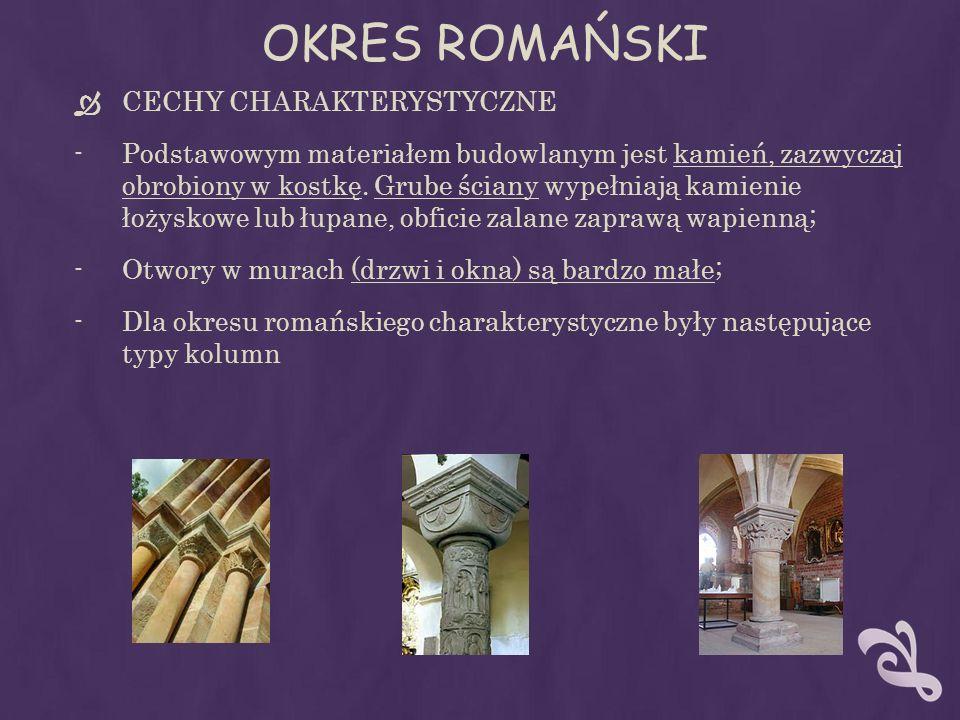 OKRES ROMAŃSKI CECHY CHARAKTERYSTYCZNE -Podstawowym materiałem budowlanym jest kamień, zazwyczaj obrobiony w kostkę. Grube ściany wypełniają kamienie