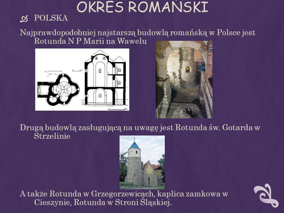 OKRES ROMAŃSKI POLSKA Najprawdopodobniej najstarszą budowlą romańską w Polsce jest Rotunda N P Marii na Wawelu Drugą budowlą zasługującą na uwagę jest