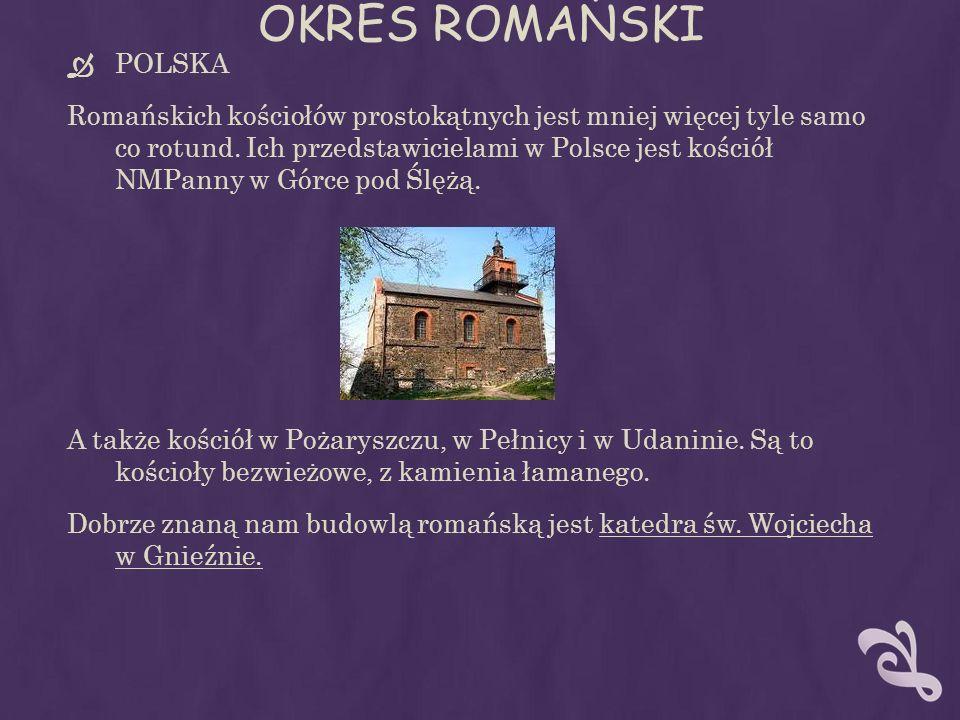OKRES ROMAŃSKI POLSKA Romańskich kościołów prostokątnych jest mniej więcej tyle samo co rotund. Ich przedstawicielami w Polsce jest kościół NMPanny w