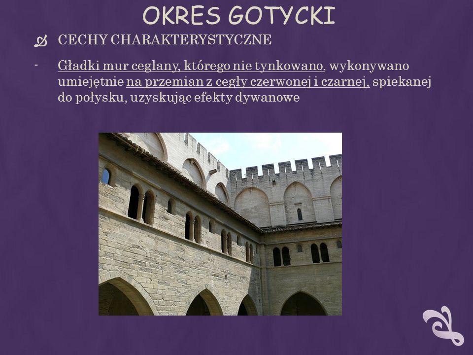 OKRES GOTYCKI CECHY CHARAKTERYSTYCZNE -Gładki mur ceglany, którego nie tynkowano, wykonywano umiejętnie na przemian z cegły czerwonej i czarnej, spiek