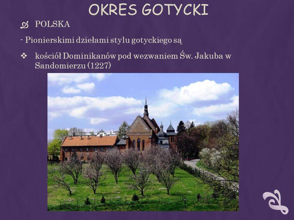 OKRES GOTYCKI POLSKA - Pionierskimi dziełami stylu gotyckiego są kościół Dominikanów pod wezwaniem Św. Jakuba w Sandomierzu (1227)