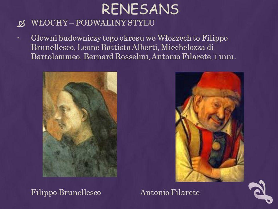 RENESANS WŁOCHY – PODWALINY STYLU -Głowni budowniczy tego okresu we Włoszech to Filippo Brunellesco, Leone Battista Alberti, Miechelozza di Bartolomme