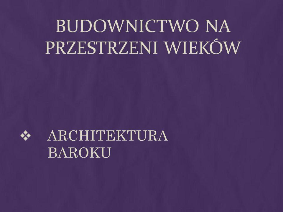 BUDOWNICTWO NA PRZESTRZENI WIEKÓW ARCHITEKTURA BAROKU