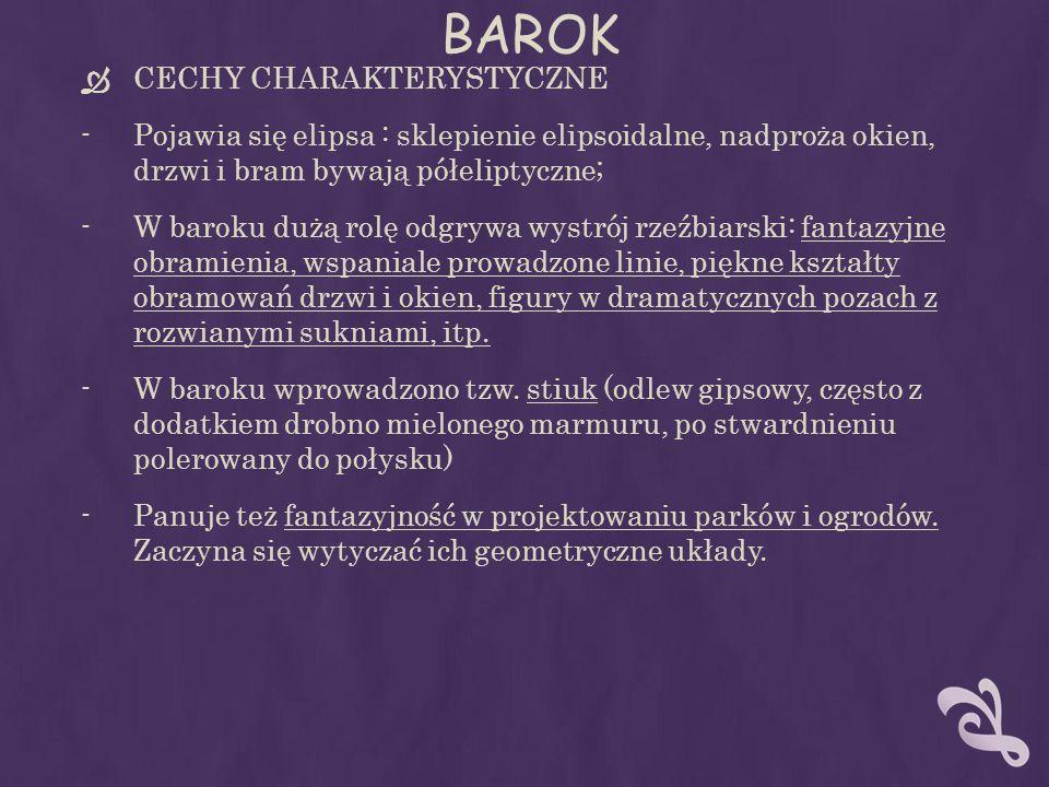 BAROK CECHY CHARAKTERYSTYCZNE -Pojawia się elipsa : sklepienie elipsoidalne, nadproża okien, drzwi i bram bywają półeliptyczne; -W baroku dużą rolę od
