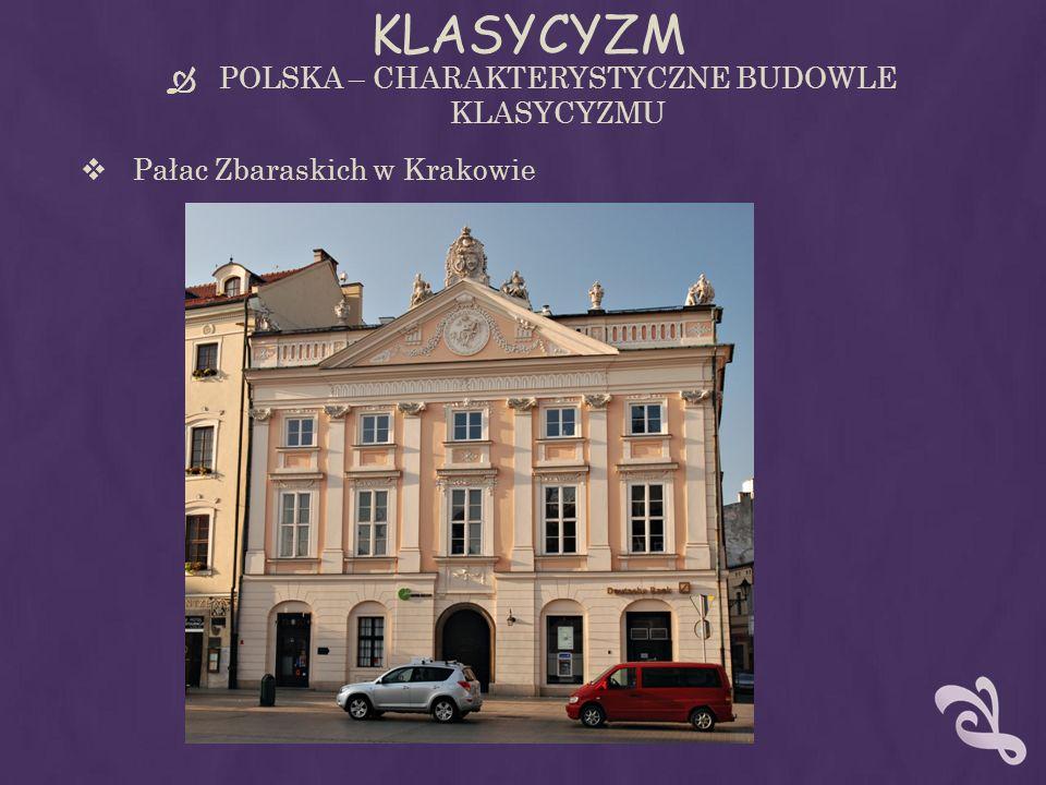 KLASYCYZM POLSKA – CHARAKTERYSTYCZNE BUDOWLE KLASYCYZMU Pałac Zbaraskich w Krakowie