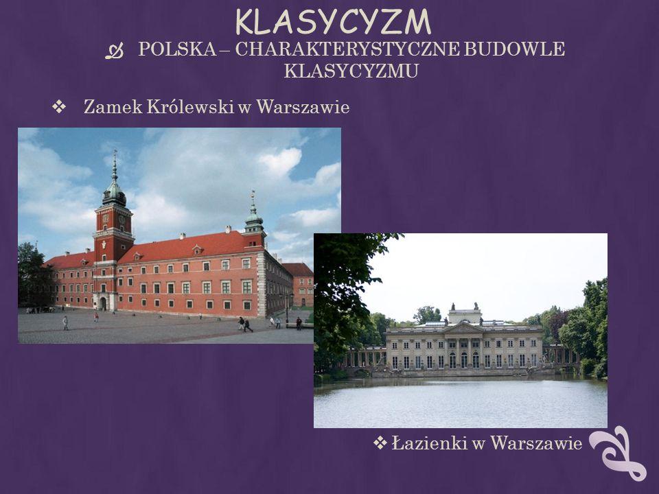 KLASYCYZM POLSKA – CHARAKTERYSTYCZNE BUDOWLE KLASYCYZMU Zamek Królewski w Warszawie Łazienki w Warszawie