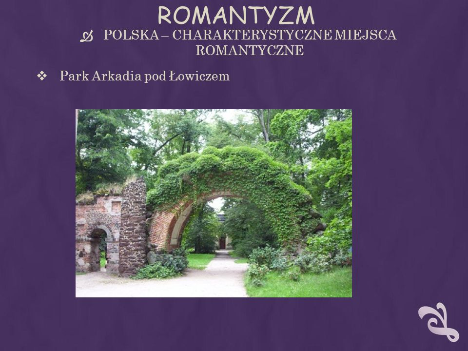 ROMANTYZM POLSKA – CHARAKTERYSTYCZNE MIEJSCA ROMANTYCZNE Park Arkadia pod Łowiczem