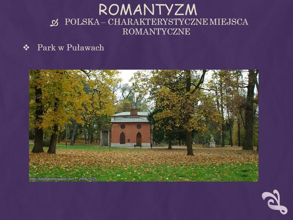 ROMANTYZM POLSKA – CHARAKTERYSTYCZNE MIEJSCA ROMANTYCZNE Park w Puławach