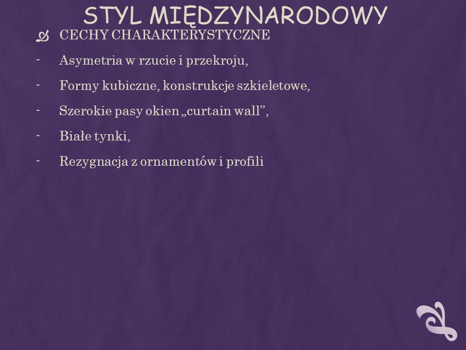 STYL MIĘDZYNARODOWY CECHY CHARAKTERYSTYCZNE -Asymetria w rzucie i przekroju, -Formy kubiczne, konstrukcje szkieletowe, -Szerokie pasy okien curtain wa