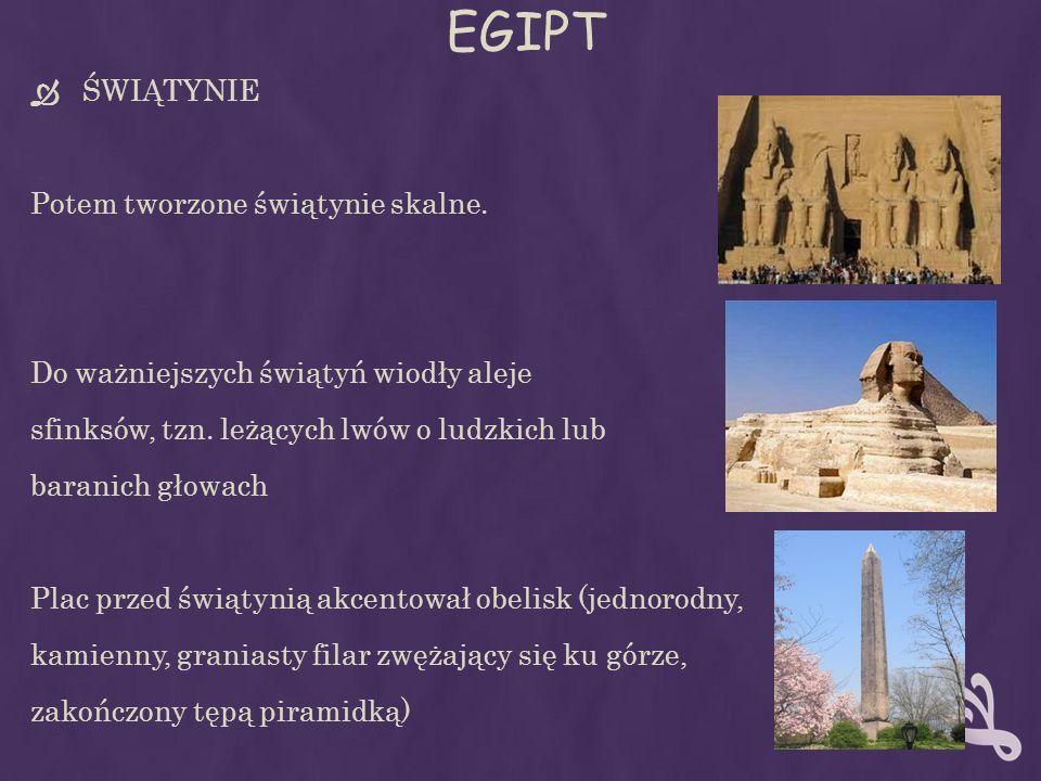 EGIPT ŚWIĄTYNIE Potem tworzone świątynie skalne. Do ważniejszych świątyń wiodły aleje sfinksów, tzn. leżących lwów o ludzkich lub baranich głowach Pla