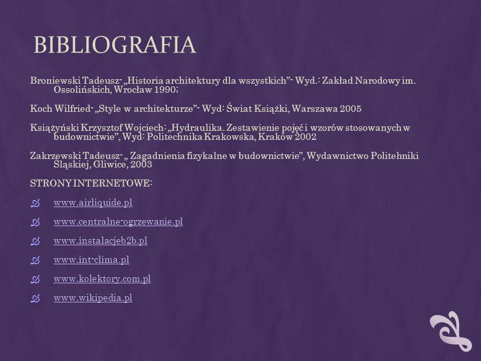 BIBLIOGRAFIA Broniewski Tadeusz- Historia architektury dla wszystkich- Wyd.: Zakład Narodowy im. Ossolińskich, Wrocław 1990; Koch Wilfried- Style w ar