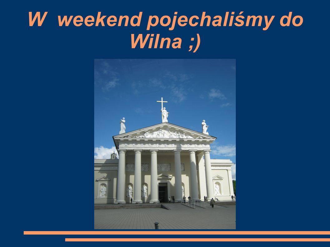W weekend pojechaliśmy do Wilna ;)