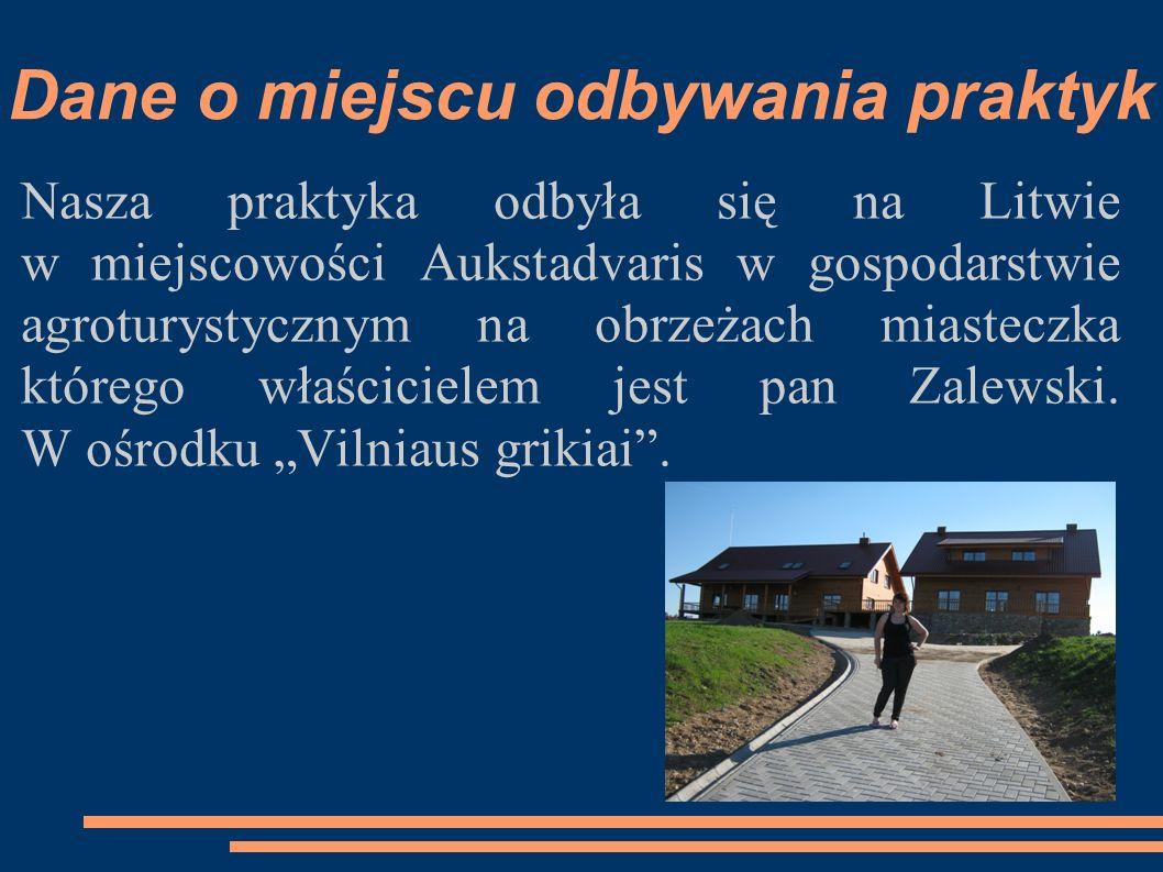 Dane o miejscu odbywania praktyk Nasza praktyka odbyła się na Litwie w miejscowości Aukstadvaris w gospodarstwie agroturystycznym na obrzeżach miastec