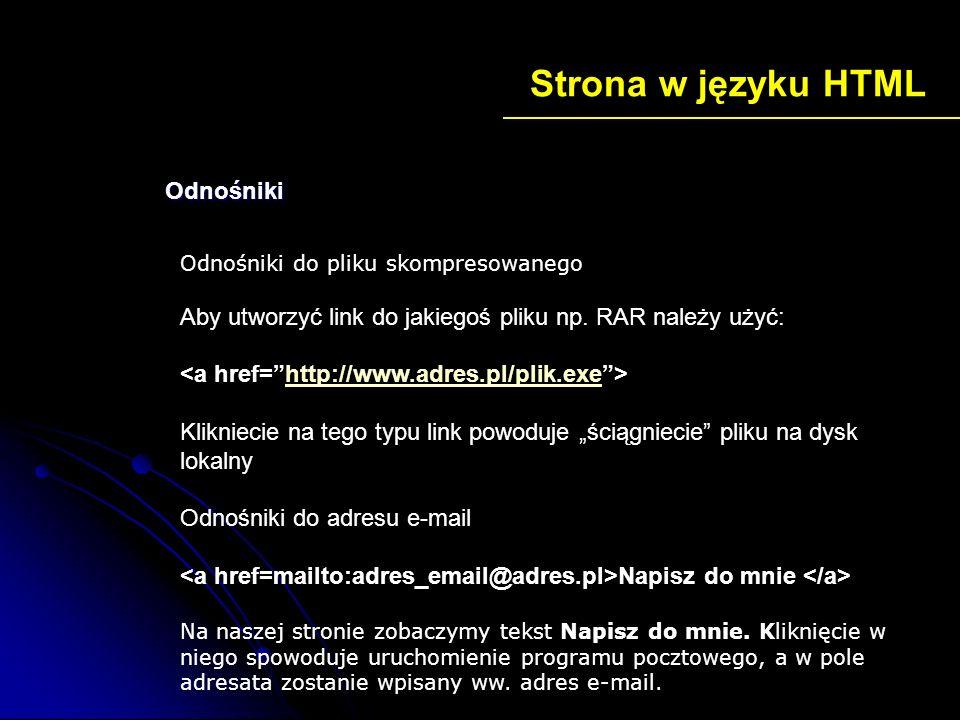 Strona w języku HTML Odnośniki Odnośniki do pliku skompresowanego Aby utworzyć link do jakiegoś pliku np. RAR należy użyć: http://www.adres.pl/plik.ex