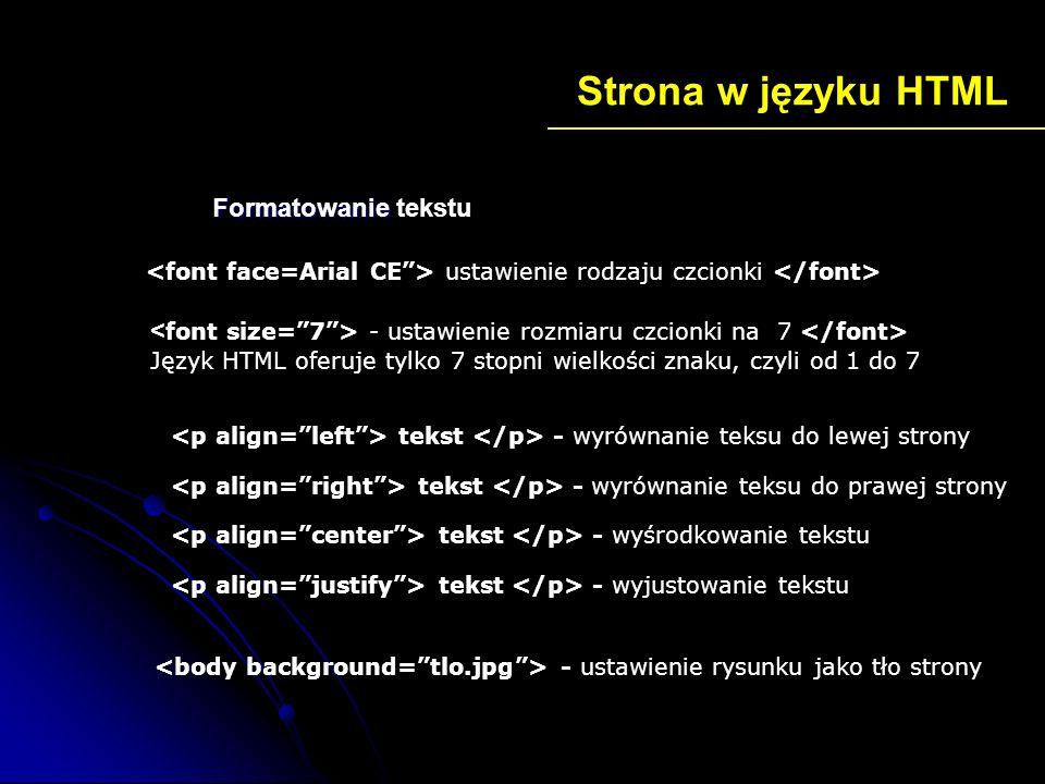 Strona w języku HTML ustawienie rodzaju czcionki - ustawienie rozmiaru czcionki na 7 Język HTML oferuje tylko 7 stopni wielkości znaku, czyli od 1 do