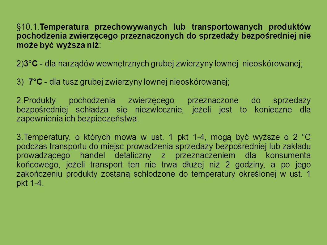 §10.1.Temperatura przechowywanych lub transportowanych produktów pochodzenia zwierzęcego przeznaczonych do sprzedaży bezpośredniej nie może być wyższa