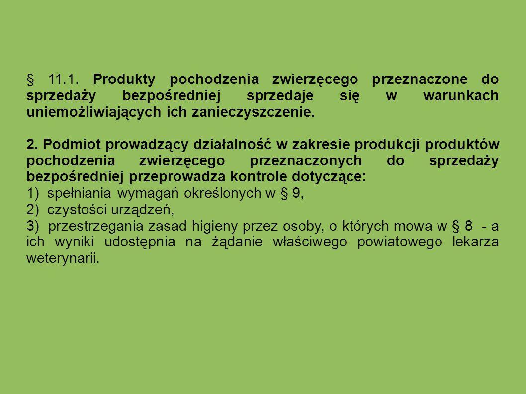 § 11.1. Produkty pochodzenia zwierzęcego przeznaczone do sprzedaży bezpośredniej sprzedaje się w warunkach uniemożliwiających ich zanieczyszczenie. 2.
