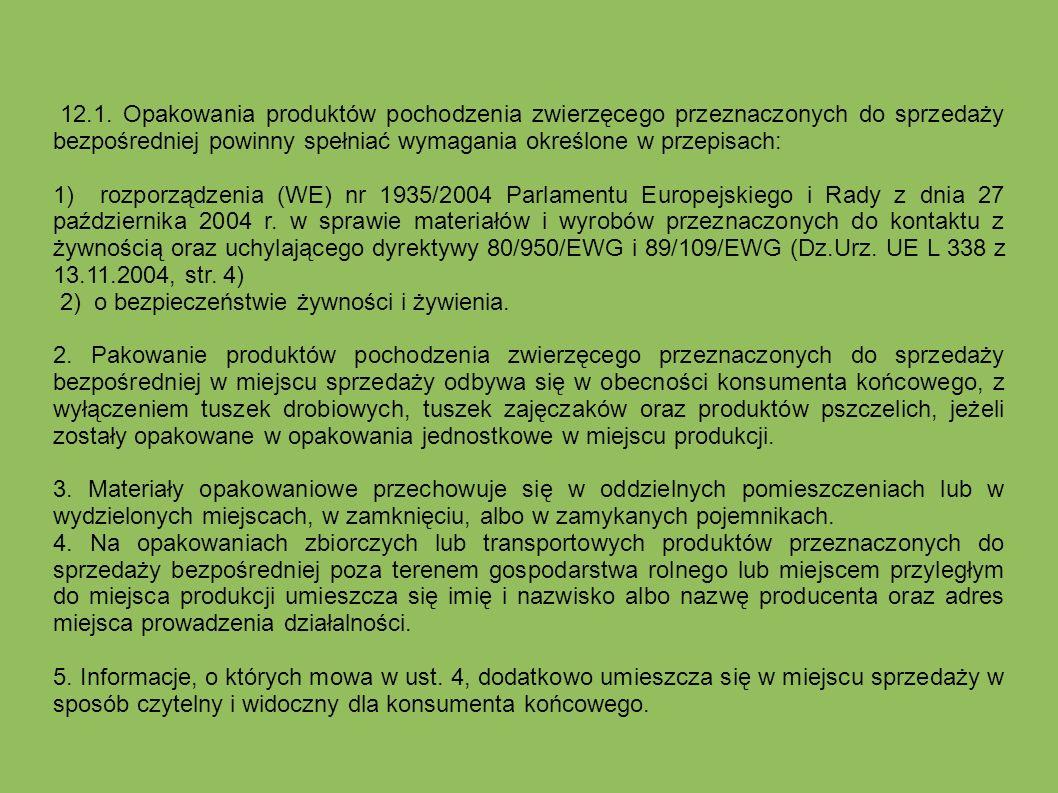 12.1. Opakowania produktów pochodzenia zwierzęcego przeznaczonych do sprzedaży bezpośredniej powinny spełniać wymagania określone w przepisach: 1) roz