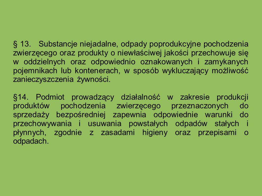 § 13. Substancje niejadalne, odpady poprodukcyjne pochodzenia zwierzęcego oraz produkty o niewłaściwej jakości przechowuje się w oddzielnych oraz odpo