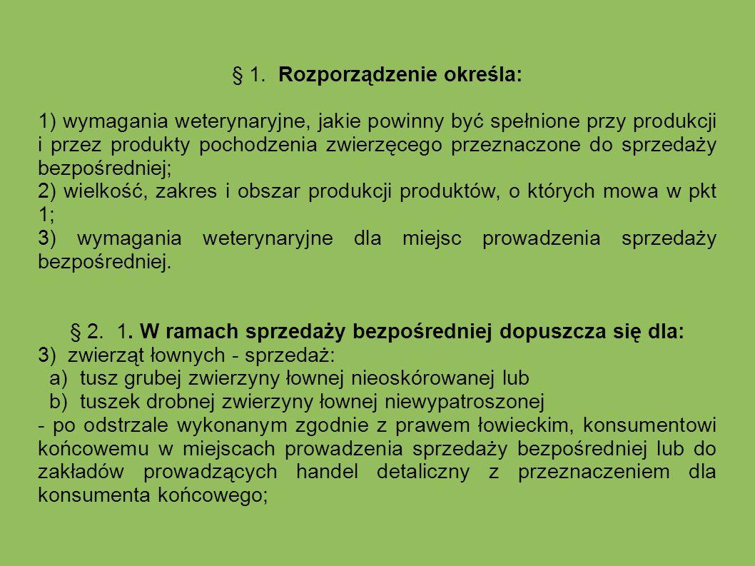§ 1. Rozporządzenie określa: 1) wymagania weterynaryjne, jakie powinny być spełnione przy produkcji i przez produkty pochodzenia zwierzęcego przeznacz