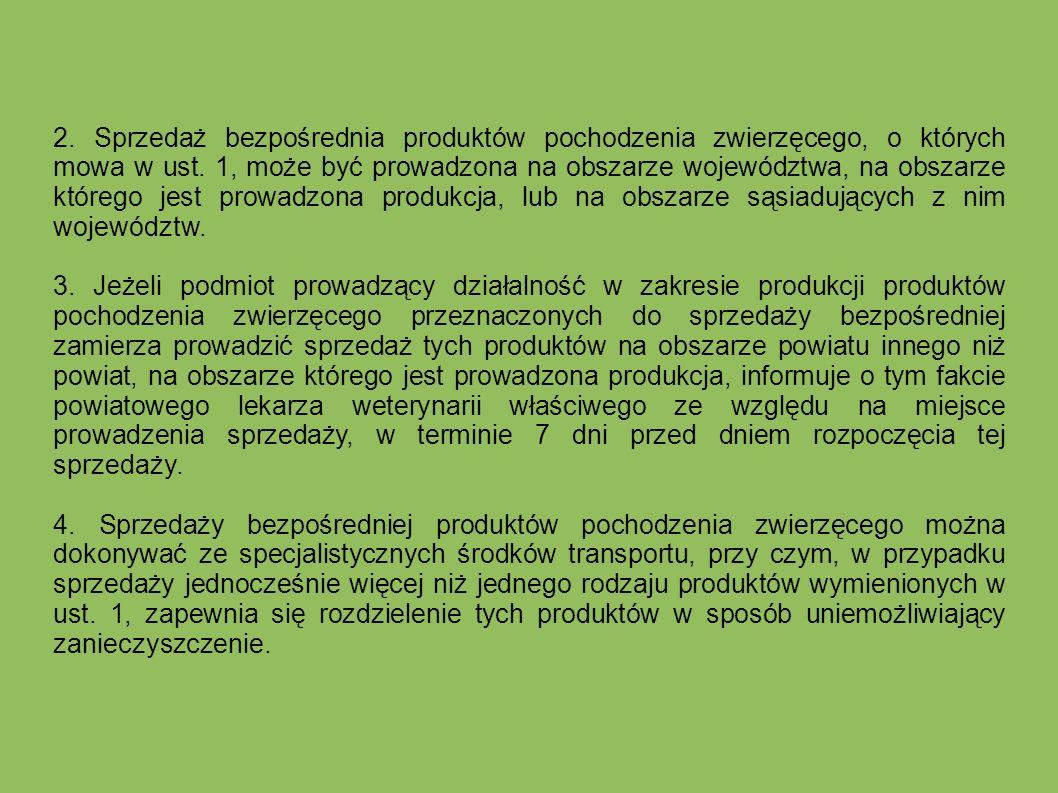 2. Sprzedaż bezpośrednia produktów pochodzenia zwierzęcego, o których mowa w ust. 1, może być prowadzona na obszarze województwa, na obszarze którego