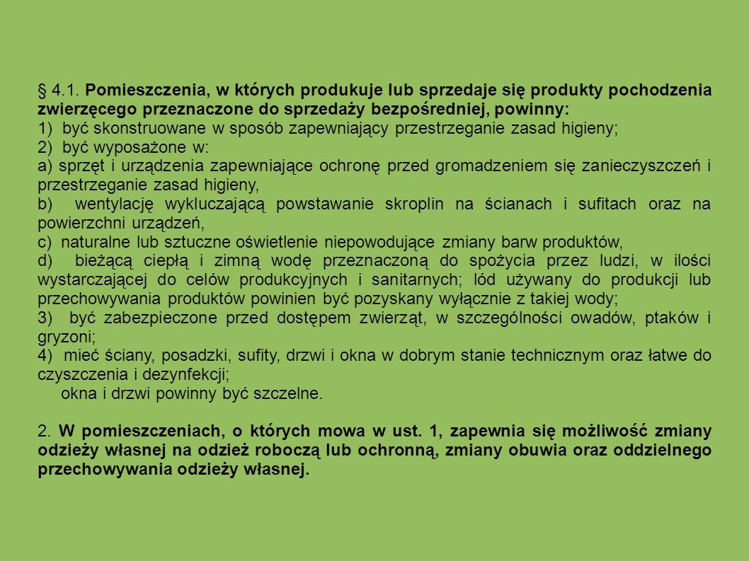 § 4.1. Pomieszczenia, w których produkuje lub sprzedaje się produkty pochodzenia zwierzęcego przeznaczone do sprzedaży bezpośredniej, powinny: 1) być