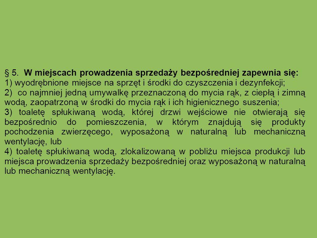 § 5. W miejscach prowadzenia sprzedaży bezpośredniej zapewnia się: 1) wyodrębnione miejsce na sprzęt i środki do czyszczenia i dezynfekcji; 2) co najm