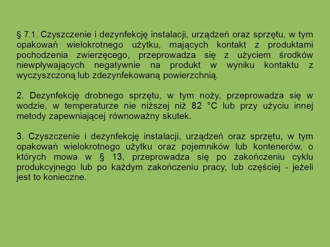 § 7.1. Czyszczenie i dezynfekcję instalacji, urządzeń oraz sprzętu, w tym opakowań wielokrotnego użytku, mających kontakt z produktami pochodzenia zwi