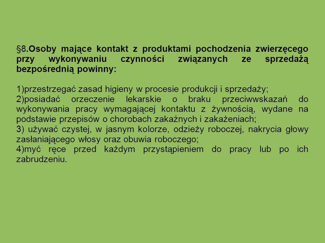 §8.Osoby mające kontakt z produktami pochodzenia zwierzęcego przy wykonywaniu czynności związanych ze sprzedażą bezpośrednią powinny: 1)przestrzegać z