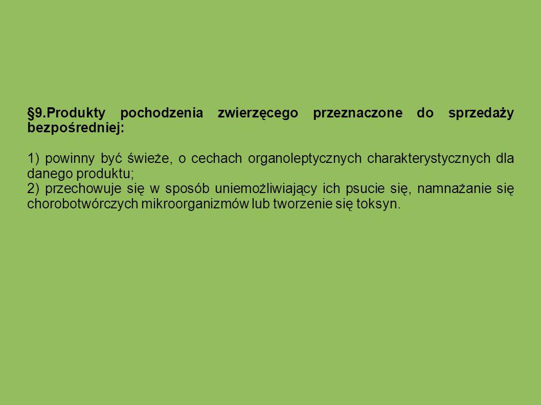 §9.Produkty pochodzenia zwierzęcego przeznaczone do sprzedaży bezpośredniej: 1) powinny być świeże, o cechach organoleptycznych charakterystycznych dl