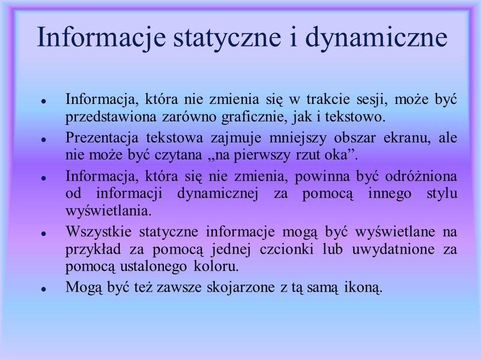 Informacje statyczne i dynamiczne l Informacja, która nie zmienia się w trakcie sesji, może być przedstawiona zarówno graficznie, jak i tekstowo. l Pr