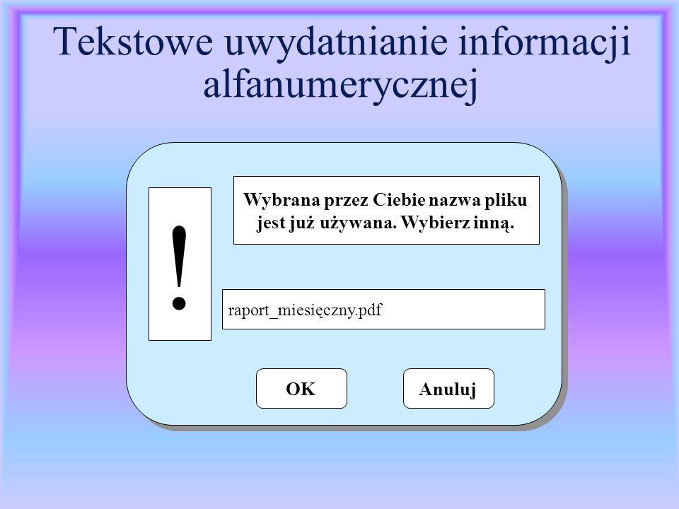 Tekstowe uwydatnianie informacji alfanumerycznej ! Wybrana przez Ciebie nazwa pliku jest już używana. Wybierz inną. raport_miesięczny.pdf OKAnuluj