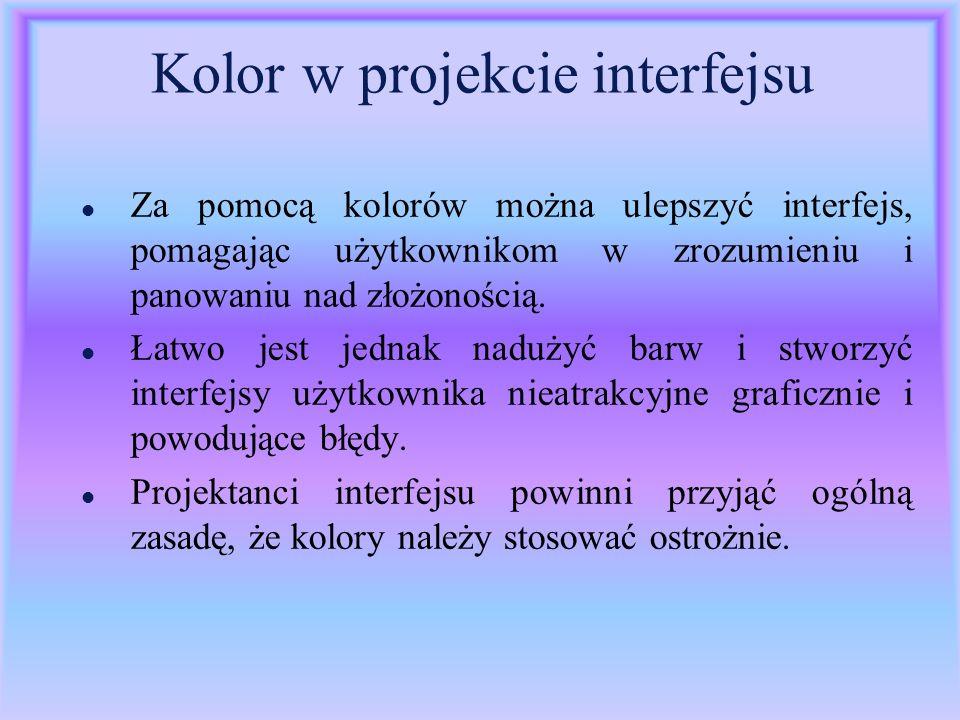 Kolor w projekcie interfejsu l Za pomocą kolorów można ulepszyć interfejs, pomagając użytkownikom w zrozumieniu i panowaniu nad złożonością. l Łatwo j