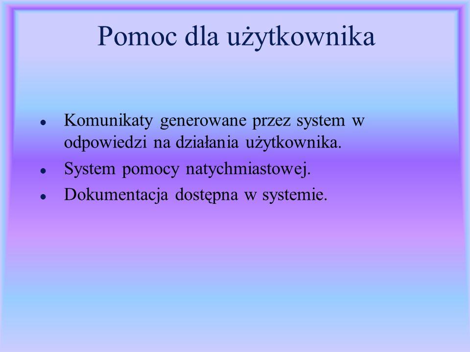 Pomoc dla użytkownika l Komunikaty generowane przez system w odpowiedzi na działania użytkownika. l System pomocy natychmiastowej. l Dokumentacja dost
